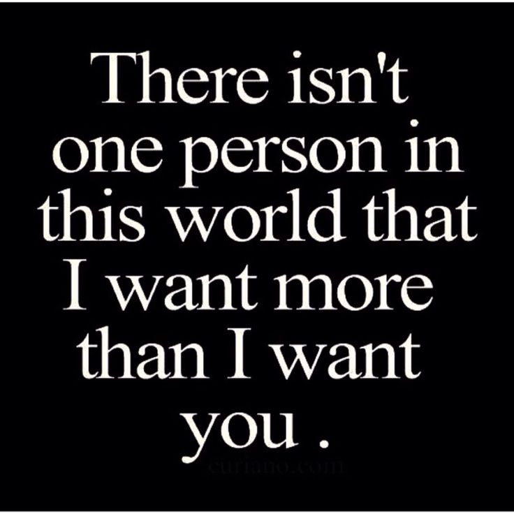 So true!! You are the ONLY one I will ever want.