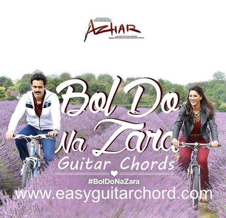 Bol Do Na Zara Guitar Chords from the Movie Azhar (Emraan Hashmi and Nargis Fakhri). Singer: Armaan Malik and Music: Amaal Mallik