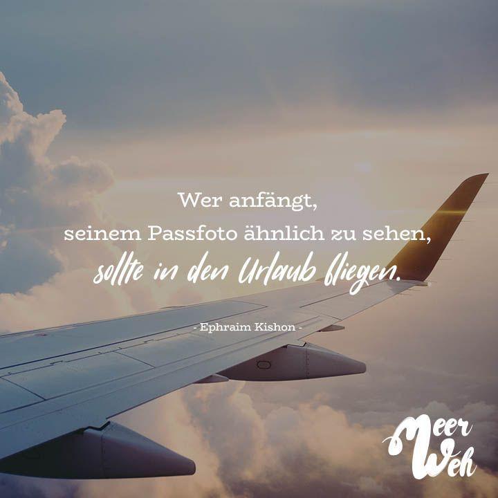 Visual Statements®️️️ Wer anfängt, seinem Passfoto ähnlich zu sehen, sollte in den Urlaub fliegen. - Ephraim Kishon - Sprüche / Zitate / Quotes / Meerweh / Wanderlust / travel / reisen / Meer / Sonne / Inspiration