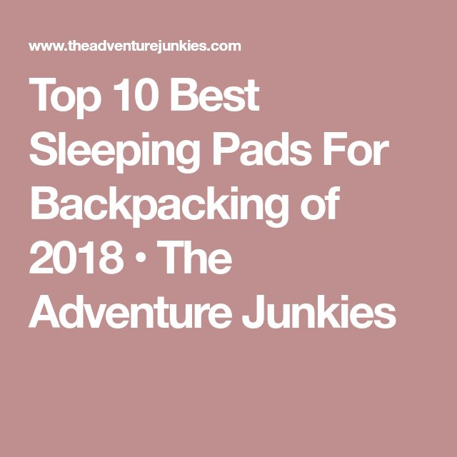 Top 10 Best Sleeping Pads For Backpacking of 2018 • The Adventure Junkies http://campingtentslovers.com/how-to-heat-a-camping-tent/