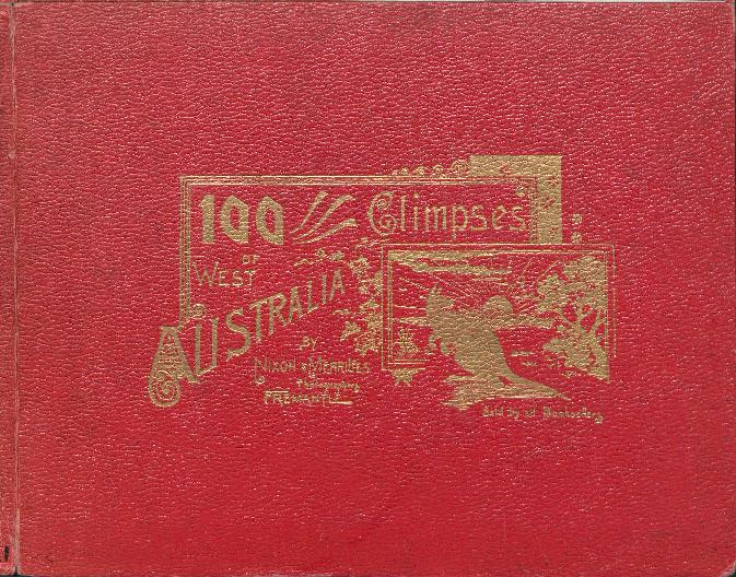 100 glimpses of West Australia, 1898. http://encore.slwa.wa.gov.au/iii/encore/record/C__Rb1761550__S100%20glimpses%20of%20West%20Australia__P0%2C3__Orightresult__U__X6?lang=eng&suite=def
