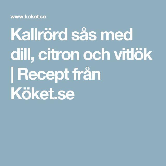 Kallrörd sås med dill, citron och vitlök   Recept från Köket.se