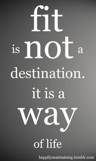 Fit is not a destination...