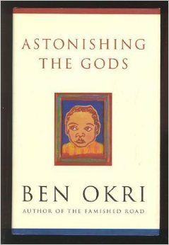 Astonishing the Gods, Ben Okri. A beautiful expression of the soul's journey.