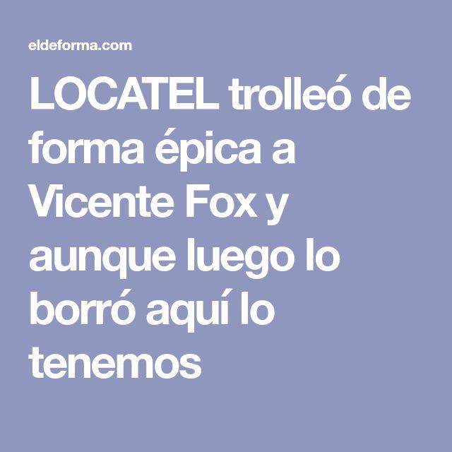 LOCATEL trolleó de forma épica a Vicente Fox y aunque luego lo borró aquí lo tenemos
