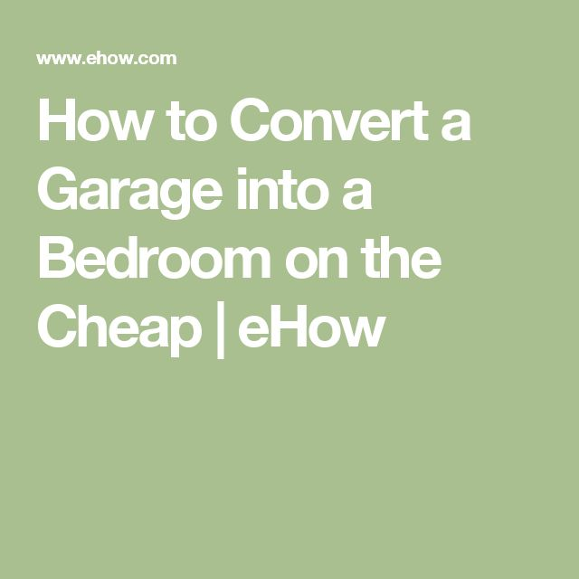 how to convert a garage into a bedroom on the cheap ehow