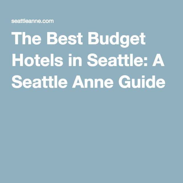 The Best Budget Hotels in Seattle: A Seattle Anne Guide