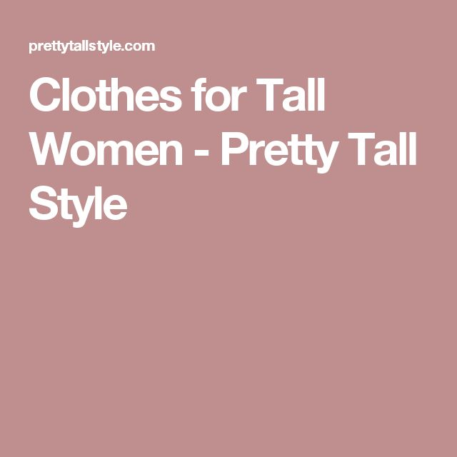 Clothes for Tall Women - Pretty Tall Style
