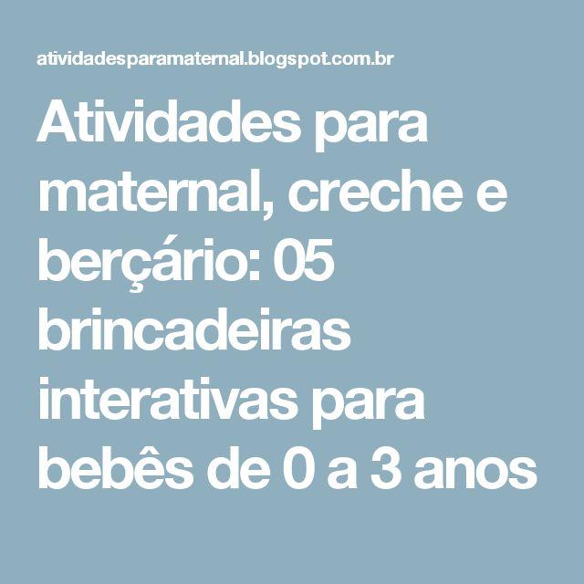 Atividades para maternal, creche e berçário: 05 brincadeiras interativas para bebês de 0 a 3 anos