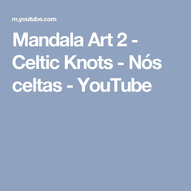 Mandala Art 2 - Celtic Knots - Nós celtas - YouTube