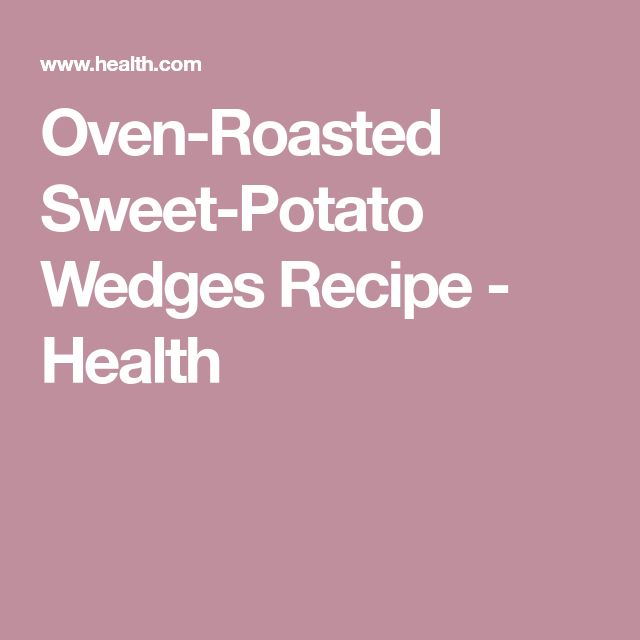 Oven-Roasted Sweet-Potato Wedges Recipe - Health