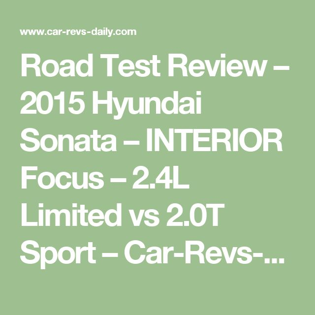 Road Test Review – 2015 Hyundai Sonata – INTERIOR Focus – 2.4L Limited vs 2.0T Sport – Car-Revs-Daily.com