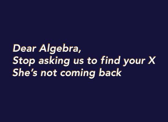 funny t-shirts: Dear Algebra, Nerd Jokes, Math Shirts, Quote, Giggles, Funny Stuff, Math Humor, Things, Math Jokes
