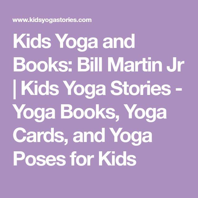 Kids Yoga and Books: Bill Martin Jr   Kids Yoga Stories - Yoga Books, Yoga Cards, and Yoga Poses for Kids