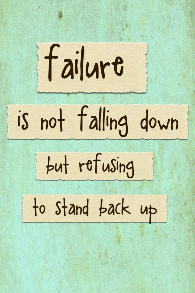 Wallpaper Love Failure Quotes : Failure is not falling down, but refusing to stand back up Quotespiration Pinterest ...