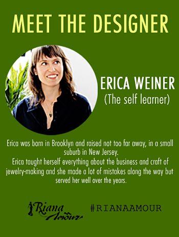 MEET THE DESIGNER, Erica Welner.  #RianaAmour