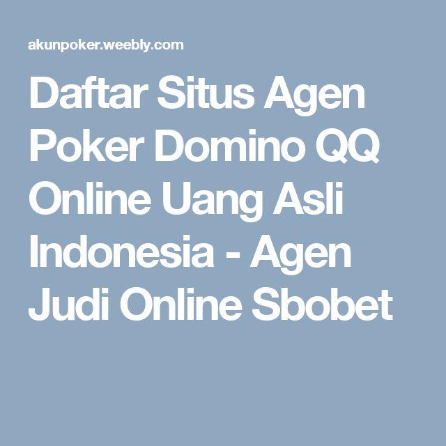 Daftar Situs Agen Poker Domino QQ Online Uang Asli Indonesia - Agen Judi Online Sbobet