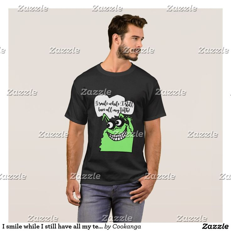 I smile while I still have all my teeth! T-Shirt