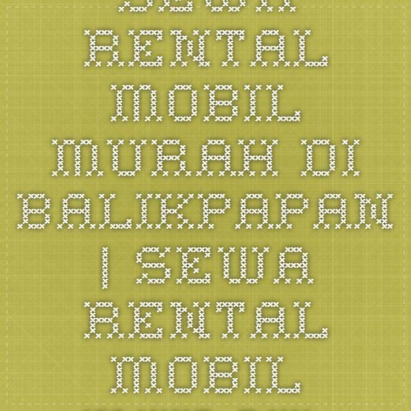 Sewa Rental Mobil Murah Di Balikpapan http://www.sewarentalmobildibalikpapan.com/