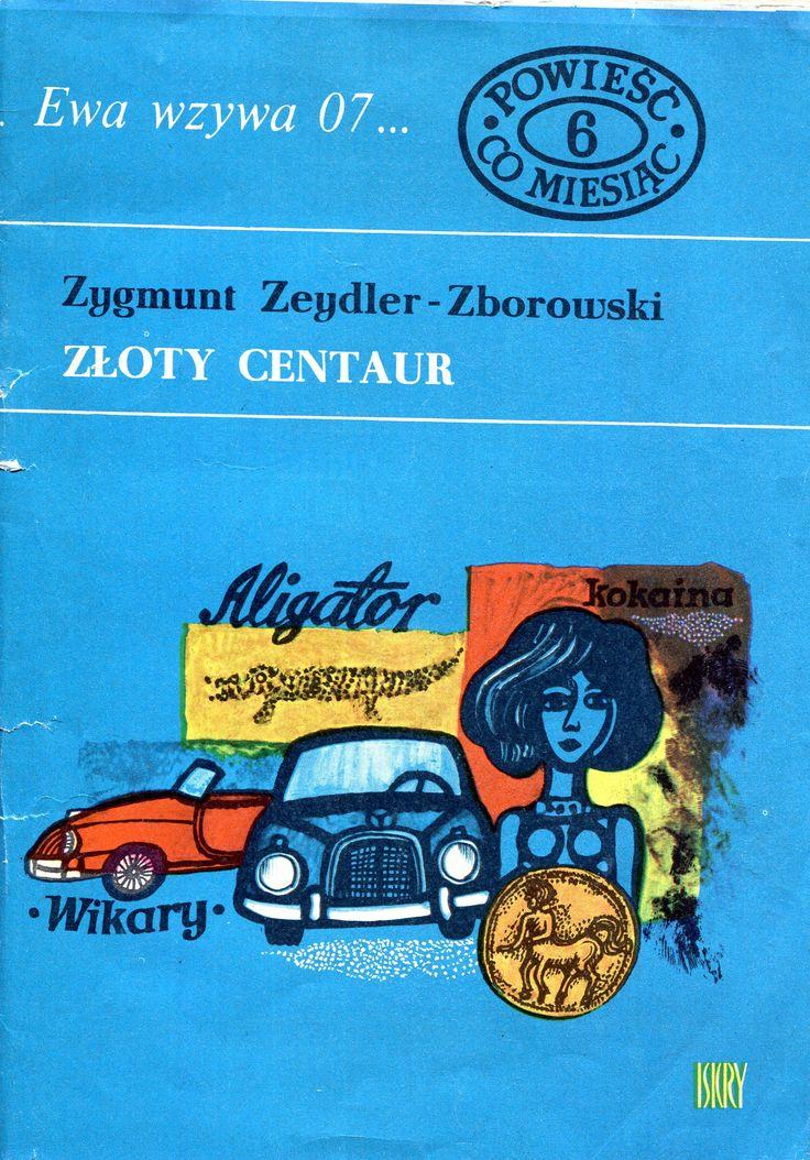 """""""Złoty centaur"""" Zygmunt Zeydler-Zborowski Cover by Marian Stachurski Book series Ewa wzywa 07 Published by Wydawnictwo Iskry 1969"""