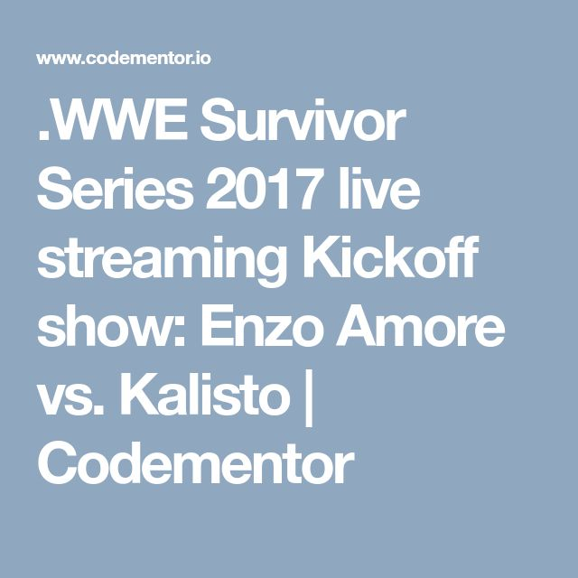 .WWE Survivor Series 2017 live streaming Kickoff show: Enzo Amore vs. Kalisto | Codementor