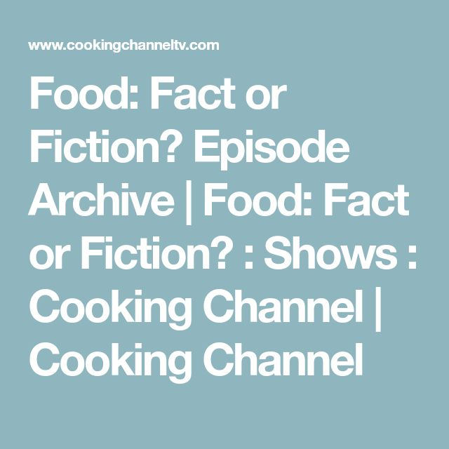Food: Fact or Fiction? Episode Archive | Food: Fact or Fiction? : Shows : Cooking Channel | Cooking Channel