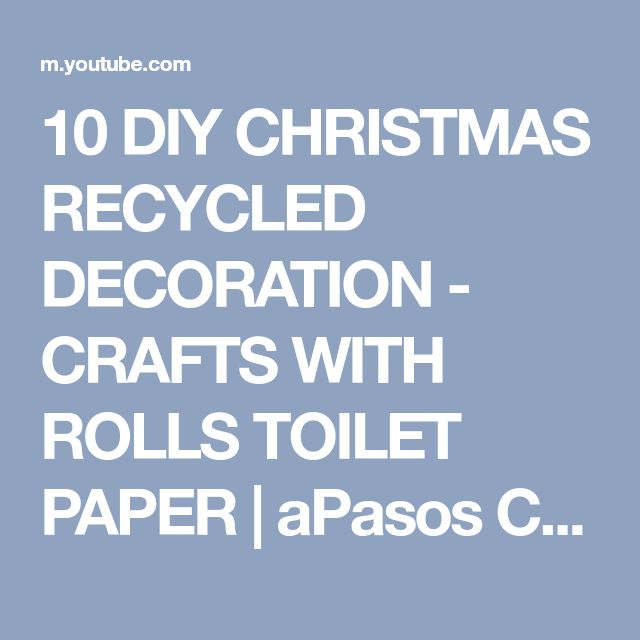 10 DIY CHRISTMAS RECYCLED DECORATION - CRAFTS WITH ROLLS TOILET PAPER | aPasos Crafts DIY - YouTube