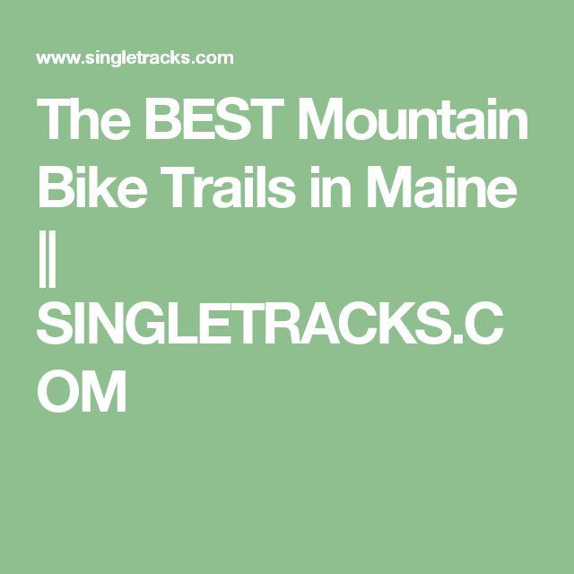 The BEST Mountain Bike Trails in Maine    SINGLETRACKS.COM