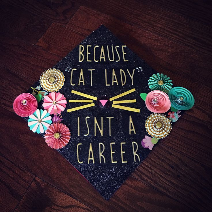 "Funny graduation cap design! Nailed it! ""because ""cat lady"" isn't a career."""