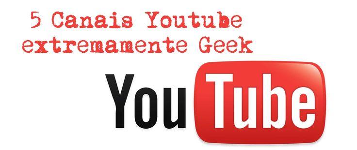 5 Canais Youtube Extremamente Geek