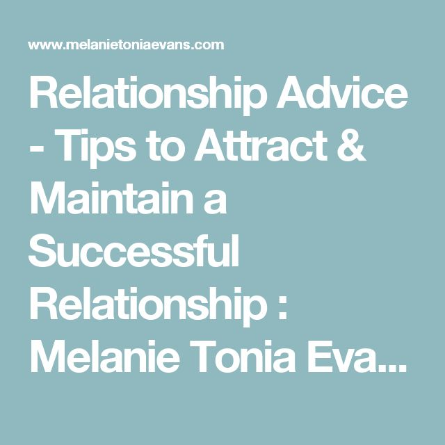 Relationship Advice - Tips to Attract & Maintain a Successful Relationship : Melanie Tonia Evans