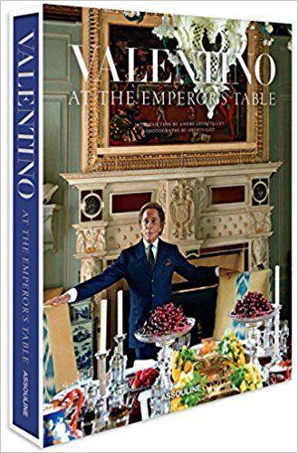 Valentino: At the Emperor's Table (Legends): Valentino Garavani, André Leon Talley, Oberto Gili: 9781614282938: Amazon.com: Books