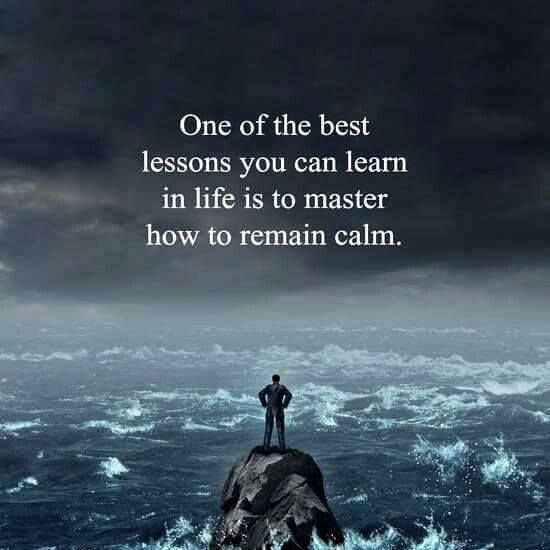 Positive Quotes : One of the best lesson you can learn in life is to master how to remain calm.