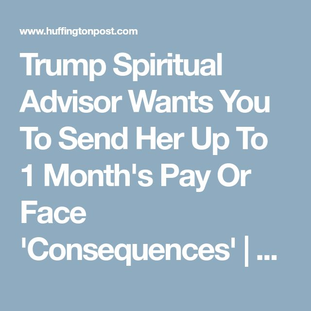 Trump Spiritual Advisor Wants You To Send Her Up To 1 Month's Pay Or Face 'Consequences' | HuffPost