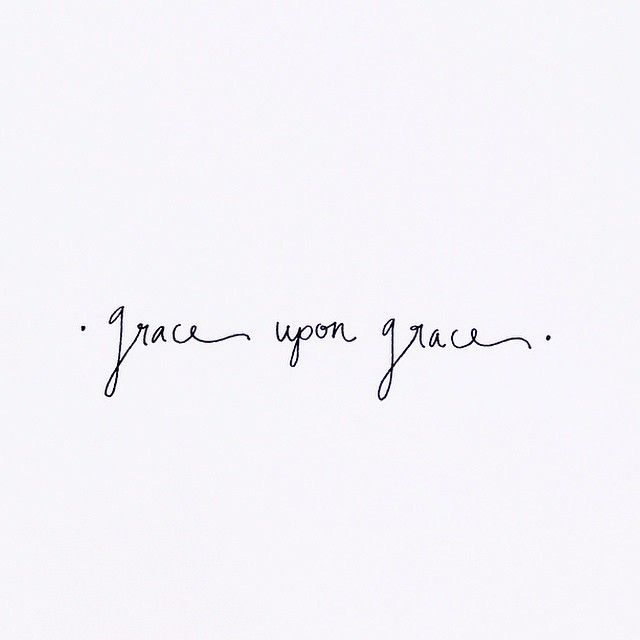 "John 1:16 ""For from his fullness we have all received, grace upon grace."""