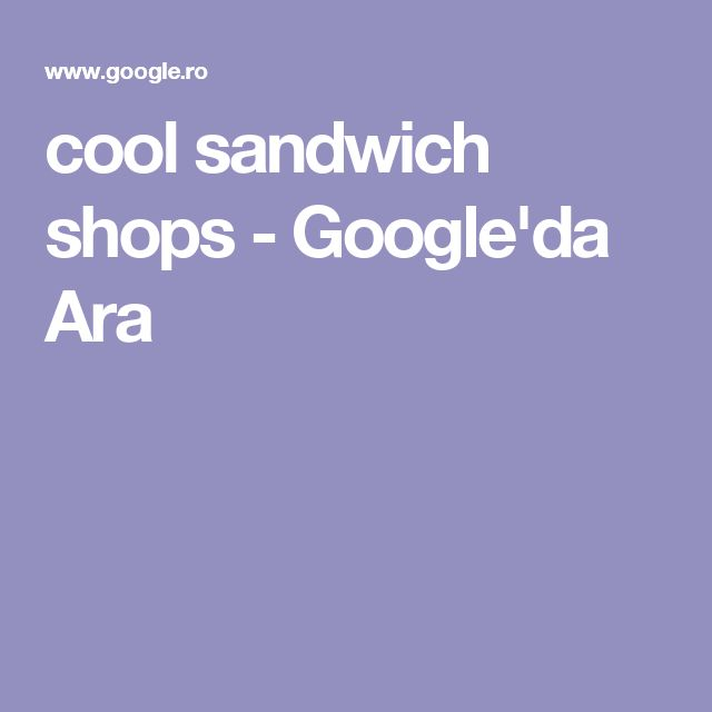 cool sandwich shops - Google'da Ara