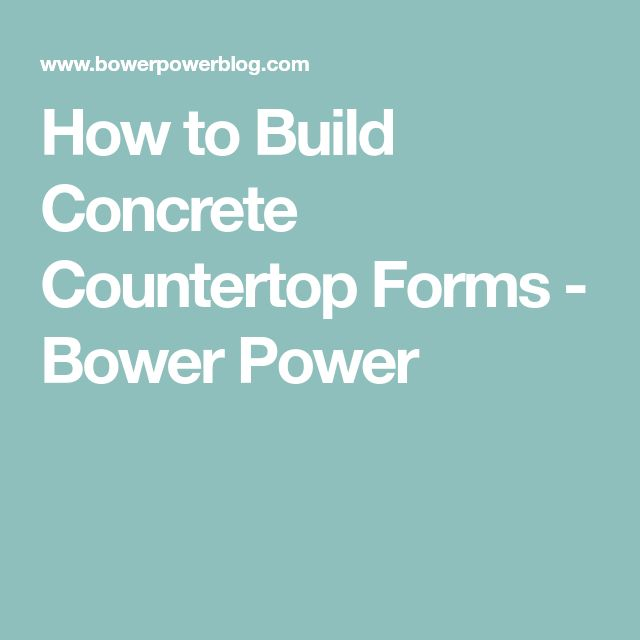 How to Build Concrete Countertop Forms - Bower Power