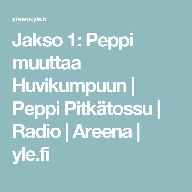 Jakso 1: Peppi muuttaa Huvikumpuun | Peppi Pitkätossu | Radio | Areena | yle.fi