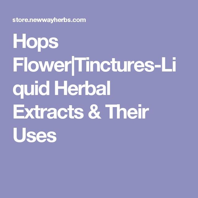 Hops Flower|Tinctures-Liquid Herbal Extracts & Their Uses