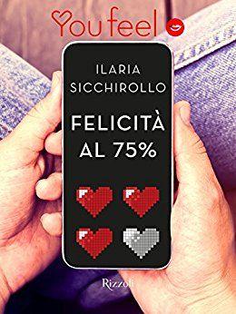 Segnalazione - FELICITA' AL 75% di Ilaria Sicchirollo http://lindabertasi.blogspot.it/2016/10/segnalazione-felicita-al-75-di-ilaria.html