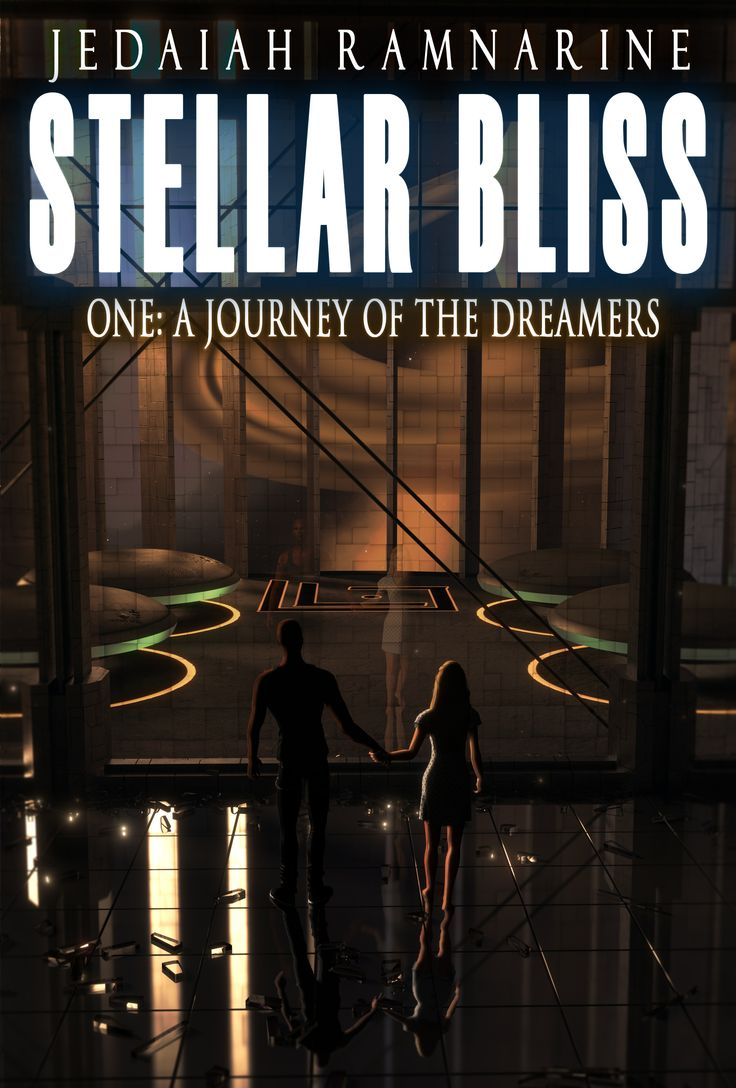 Stellar Bliss One: A Journey Of The Dreamers By Jedaiah Ramnarine