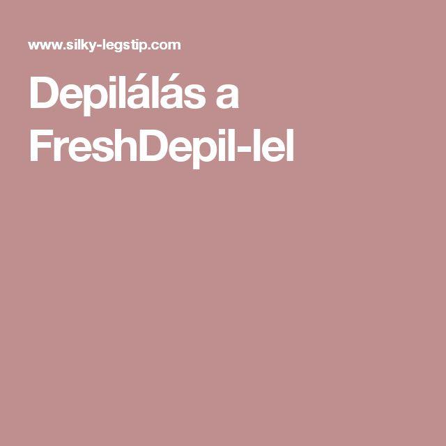 Depilálás a FreshDepil-lel