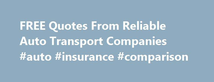 FREE Quotes From Reliable Auto Transport Companies #auto #insurance #comparison http://auto.remmont.com/free-quotes-from-reliable-auto-transport-companies-auto-insurance-comparison/  #reliable auto transport # What Makes An Auto Transport Company Reliable? At A-1 Auto Transport, we take our commitment to our customers seriously and have since the day we started more than 25 years ago. Our business was built on the pillars of honest communication with our customers and straightforward…