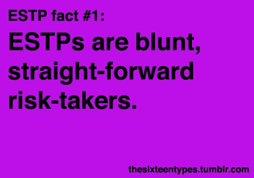 ESTP. Blunt, straight-forward risk-takers.