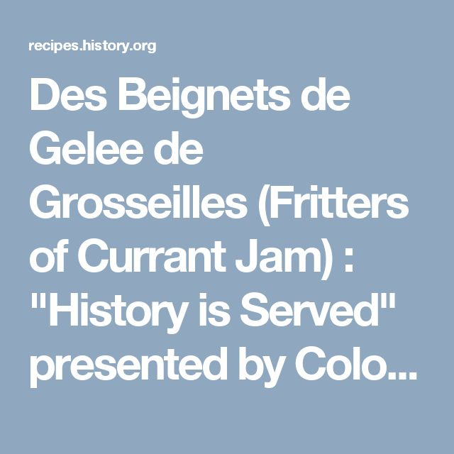 """Des Beignets de Gelee de Grosseilles (Fritters of Currant Jam) :   """"History is Served"""" presented by Colonial Williamsburg Historic Foodways"""