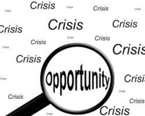 Every crisis contains an opportunity.