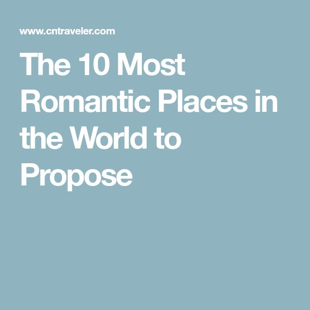 The 10 Most Romantic Places in the World to Propose