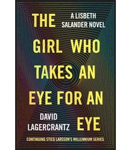 Book The Girl Who Takes An Eye For An Eye: A Lisbeth Salander Novel, Continuing Stieg Larsson's… by David Lagercrantz