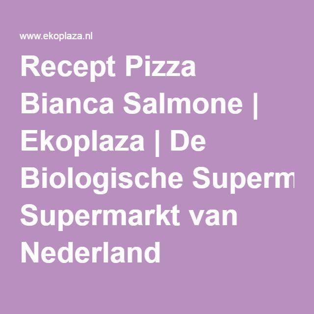 Recept Pizza Bianca Salmone | Ekoplaza | De Biologische Supermarkt van Nederland