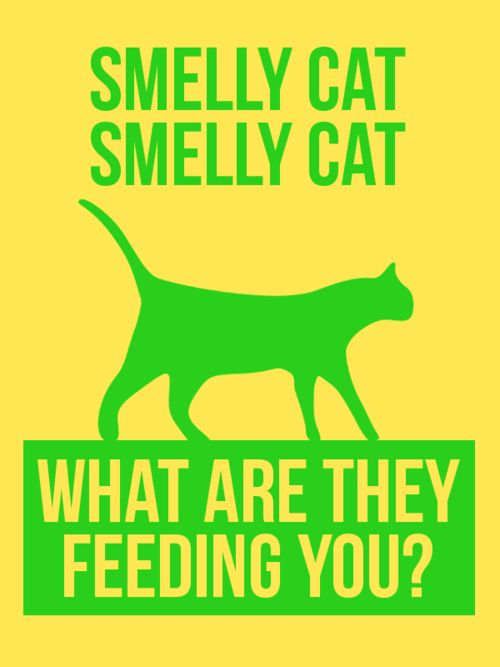 Smelly cat!